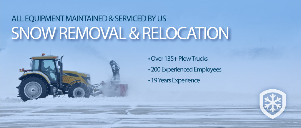 All Equipment Maintained & Serviced By Us. Snow Removal & Relocation. Over 135+ Plow Trucks. 200 Experienced Employees. 19 Years Experience